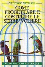 G9 Come progettare e costruire le serre- voliere Vittorio Menassé 1984