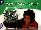 Lighthouse: Year 2 Purple - Make a Bottle Garden by Claire Llewellyn (Paperback, 2001)