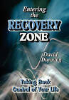 Entering the Recovery Zone: Taking Back Control of Your Life by Dr David Dunning (Paperback / softback, 2011)