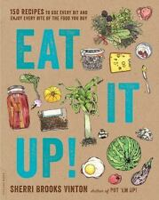 Eat It Up! 150 Recipes to Use Every Bit and Enjoy Every Bite of the Food You Buy