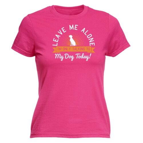 Leave Me Talking To My Dog Today WOMENS T-SHIRT Pet Doggie Funny birthday gift