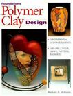 Foundations in Polymer Clay Design by Barbara A. McGuire (1999, Paperback)