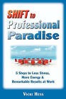 Shift to Professional Paradise: 5 Steps to Less Stress, More Energy & Remarkable Results at Work by Vicki Hess (Paperback / softback, 2010)