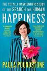 The Totally Unscientific Study of the Search for Human Happiness by Paula Poundstone (Hardback, 2017)