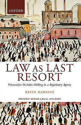 Law As Last Resort: Prosecution Decision-Making in a Regulating Agency (Oxford