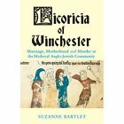 Licoricia of Winchester: Marriage, Motherhood and Murder in the Medieval Anglo-Jewish Community by Suzanne Bartlett (Paperback, 2015)