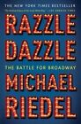 Razzle Dazzle The Battle for Broadway by Michael Riedel