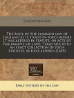 The Body of the Common Law of England as It Stood in Force Before It Was Altered by Statute, or Acts of Parliament, or State. Together with an Exact Collection of Such Statutes, as Have Altered (1655) by Edmund Wingate (Paperback / softback, 2010)
