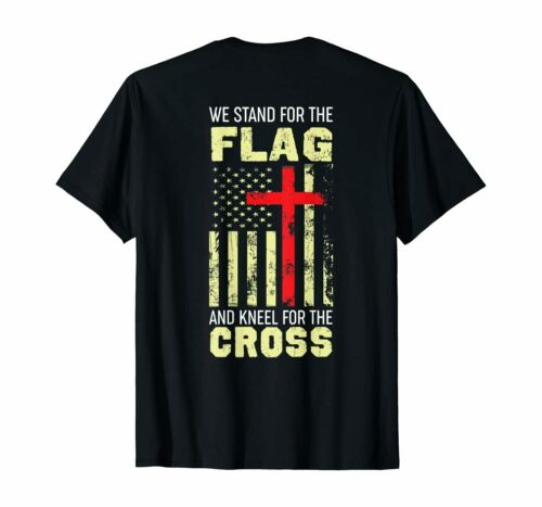 We Stand For The Flag And Kneel For The Cross PRINT ON BACK T-Shirt
