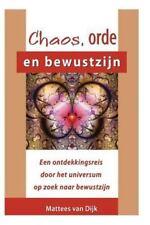 Chaos, Orde en Bewustzijn : Een Reis Door de Kosmos Op Zoek Naar Bewustzijn...