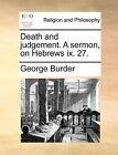Death and Judgement. a Sermon, on Hebrews IX. 27. by George Burder (Paperback / softback, 2010)