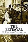 The Betrayal by E Phillips Oppenheim (Paperback / softback, 2015)
