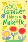 50 Easter Things to Make and Do by Usborne Publishing Ltd (Paperback, 2015)