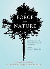 A Force for Nature : The Story of NRDC and Its Fight to Save Our Planet by Tati…