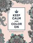 Keep Calm and Color On: The Coloring Book for Your Inner Creative by Sourcebooks (Paperback / softback, 2015)