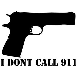 We Don/'t Call 911 Decal 1911 Guns Pistols Sticker *PICK YOUR SIZE /& COLOR*