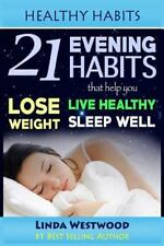 Healthy Habits Ser.: Healthy Habits : 21 Evening Habits That Help You Lose...