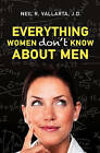 Everything Women Don't Know about Men by Neil R Vallarta J D (Paperback / softback, 2010)
