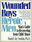 Wounded Boys Heroic Men : A Man's Guide to Recovering from Child Abuse by Daniel Jay Sonkin (1998, Paperback)