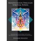 Manifestation Through Spiritual Power by Jerimiah Molfese 9781467045117