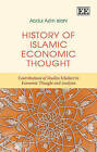 History of Islamic Economic Thought: Contributions of Muslim Scholars to Economic Thought and Analysis by Abdul Azim Islahi (Hardback, 2014)