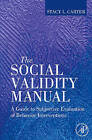The Social Validity Manual: A Guide to Subjective Evaluation of Behavior Interventions by Stacy L. Carter (Hardback, 2009)