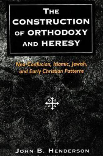 The Construction of Orthodoxy and Heresy: Neo-Confucian, Islamic, Jewish, and Ea