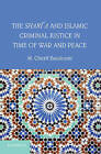The Shari'a and Islamic Criminal Justice in Time of War and Peace by M. Cherif Bassiouni (Hardback, 2013)