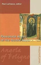 Angela Of Foligno: THE PASSIONATE MYSTIC OF THE DOUBLE ABYSS (99 Words to Live B
