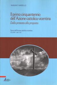 Il primo cinquantennio dell'Azione cattolica vicentina - Mariano Nardello (EMP)