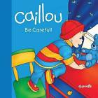 Caillou: Be Careful! by Joceline Sanschagrin (Board book, 2013)