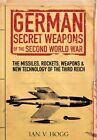 German Secret Weapons of World War II: The Missiles, Rockets, Weapons and New Technology of the Third Reich by Ian Hogg (Paperback, 2015)