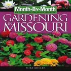 Month-By-Month Gardening in Missouri: What to Do Each Month to Have a Beautiful Garden All Year by Mike Miller (Paperback / softback, 2005)