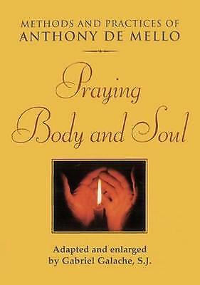 Praying Body and Soul: Principles, Practices and Stories, Anthony De Mello, Very