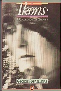 Ikons-A-Collection-of-Stories-by-George-Papaellinas-1986