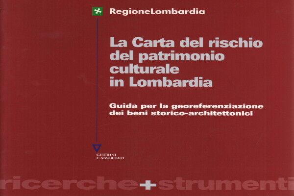 La Carta del rischio del patrimonio culturale in Lombardia - AA.VV. (Guerini)