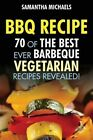 BBQ Recipe: 70 of the Best Ever Barbecue Vegetarian Recipes...Revealed! by Samantha Michaels (Paperback / softback, 2013)
