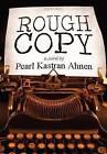 Rough Copy by Pearl Kastran Ahnen (Hardback, 2011)