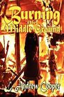 Burning the Middle Ground by L Andrew Cooper (Paperback / softback, 2012)