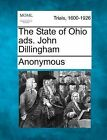 The State of Ohio Ads. John Dillingham by Anonymous (Paperback / softback, 2012)