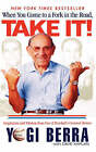 When You Come to a Fork in the Road, Take It!: Inspiration and Wisdom from One of Baseball's Greatest Heros by Yogi Berra, Dave Kaplan (Paperback / softback, 2002)