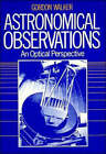 Astronomical Observations: An Optical Perspective by Gordon Walker (Paperback, 1987)