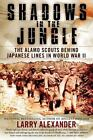 Shadows in the Jungle : The Alamo Scouts Behind Japanese Lines in World War II by Larry Alexander (2010, Paperback)