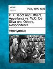 P.B. Babot and Others, Appellants vs. W.C. de Silva and Others, Respondents by Anonymous (Paperback / softback, 2012)