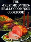 The Trust Me on This Really Good Food Cook Book 9781587211713 Paperback