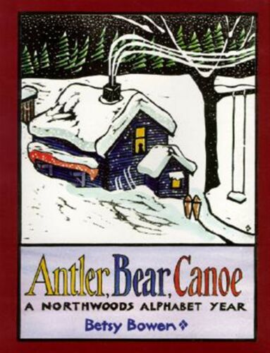Antler, Bear, Canoe A Northwoods Alphabet Year by Bowen, Betsy Paperback