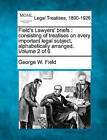 Field's Lawyers' Briefs: Consisting of Treatises on Every Important Legal Subject, Alphabetically Arranged. Volume 2 of 6 by George W Field (Paperback / softback, 2010)