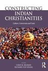 Constructing Indian Christianities: Culture, Conversion and Caste by Taylor & Francis Ltd (Hardback, 2014)