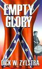 Empty Glory a Civil War Saga 9781588200150 by Dick W. Zylstra Hardback