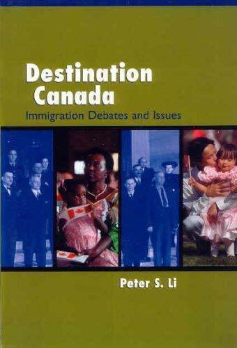 Destination Kanada: Einwanderung Debates und Ausgabe von Li, Peter